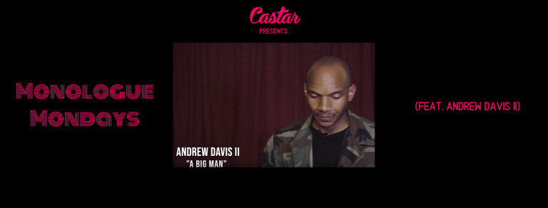 Castar Presents: Monologue Mondays (Featuring – Andrew Davis II)